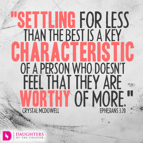 Settling-for-less-than-the-best-is-a-key-characteristic-of-a-person-who-doesn_t-feel-that-they-are-worthy-of-more